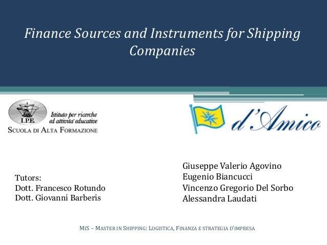 Finance Sources and Instruments for Shipping Companies Giuseppe Valerio Agovino Eugenio Biancucci Vincenzo Gregorio Del So...
