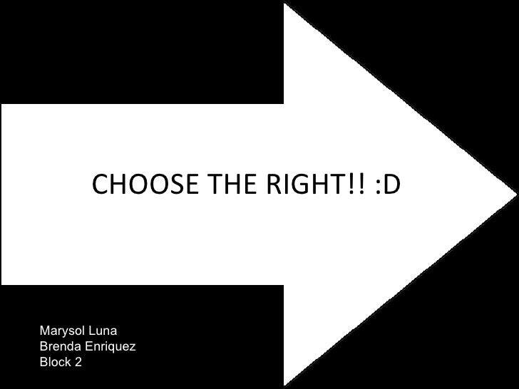 Marysol Luna Brenda Enriquez Block 2 CHOOSE THE RIGHT!! :D