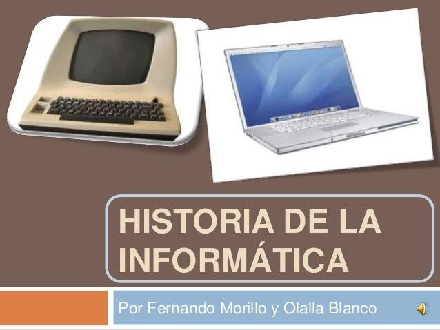 HISTORIA DE LAINFORMÁTICAPor Fernando Morillo y Olalla Blanco