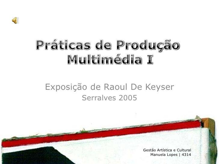 Exposição de Raoul De Keyser         Serralves 2005                              Gestão Artística e Cultural              ...