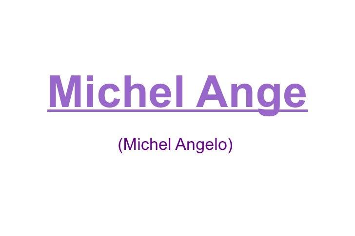 Michel Ange (Michel Angelo)