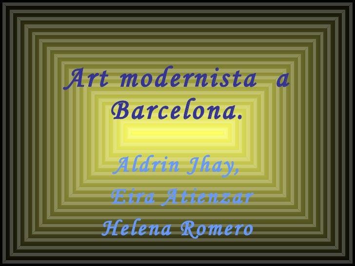 Art modernista  a Barcelona. Aldrin Jhay, Eira Atienzar Helena Romero