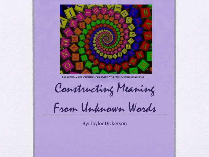 Constructing Meaning From Unknown Words<br />By: Taylor Dickerson<br />Fdecomat, Doyle Alphabet, Feb 17,2007 via Flikr, At...