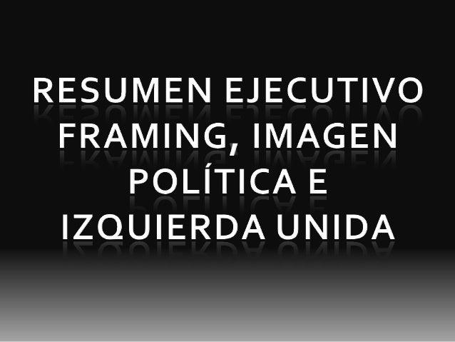 •Framing: reconstrucción de una noticia desde el punto de vista del medio. •Teoría del framing: estudiar percepción que ti...