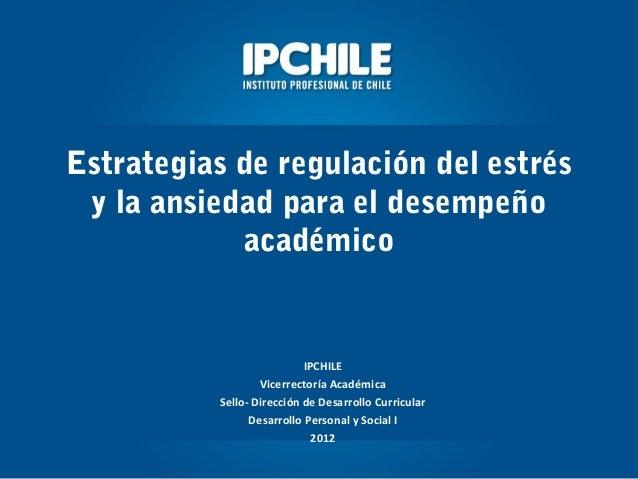 Estrategias de regulación del estrésy la ansiedad para el desempeñoacadémicoIPCHILEVicerrectoría AcadémicaSello- Dirección...