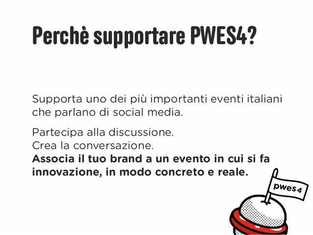 Perchè supportare PWES4?Supporta uno dei più importanti eventi italianiche parlano di social media.Partecipa alla discussi...