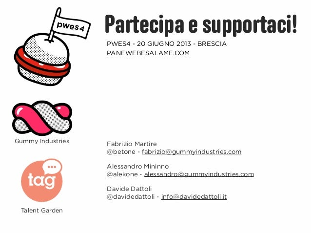 Partecipa e supportaci!                   PWES4 - 20 GIUGNO 2013 - BRESCIA                   PANEWEBESALAME.COMGummy Indus...