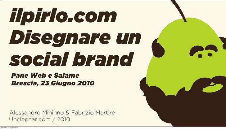ilpirlo.com              Disegnare un              social brand                Pane Web e Salame                Brescia, 2...