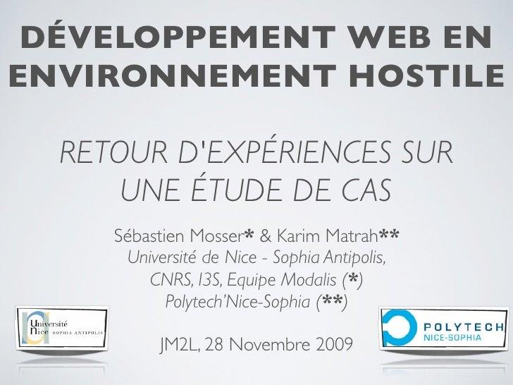 DÉVELOPPEMENT WEB EN ENVIRONNEMENT HOSTILE    RETOUR D'EXPÉRIENCES SUR       UNE ÉTUDE DE CAS      Sébastien Mosser* & Kar...