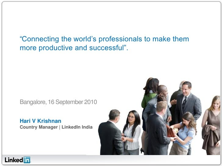 """Connecting the world's professionals to make them more productive and successful"".     Bangalore, 16 September 2010   Har..."
