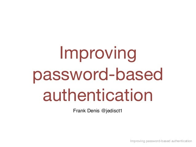 Improving password-based authentication Improving  password-based authentication Frank Denis @jedisct1