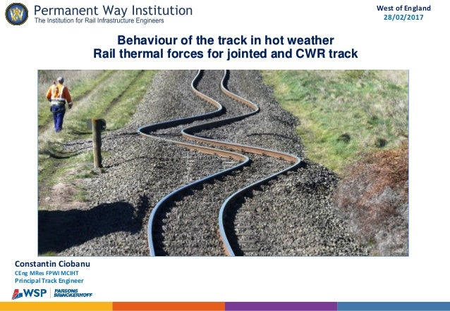 Constantin Ciobanu CEng MRes FPWI MCIHT Principal Track Engineer West of England 28/02/2017 Behaviour of the track in hot ...