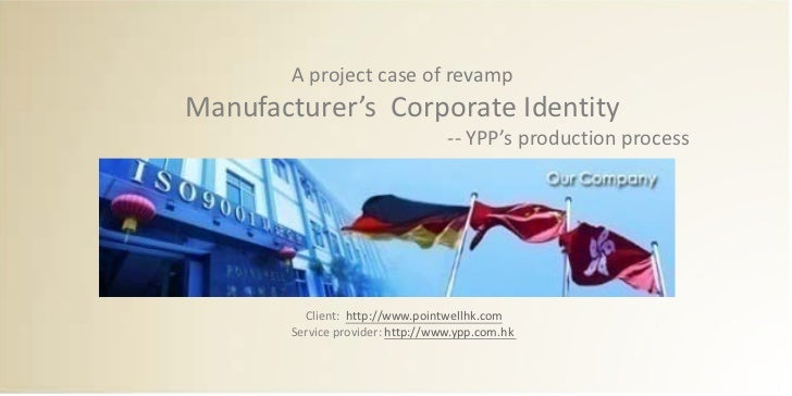A project case of revampManufacturer's Corporate Identity                                   -- YPP's production process   ...