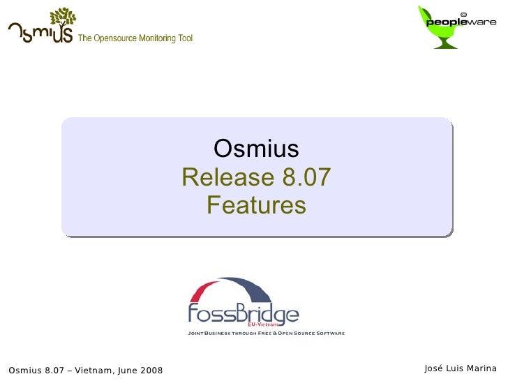 Osmius 8.07 – Vietnam, June 2008 José Luis Marina  Osmius Release 8.07 Features
