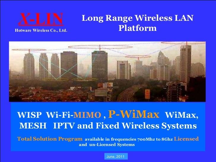 Long Range Wireless LAN Platform X -LIN Hotware Wireless Co., Ltd. WISP  Wi-Fi- MIMO  ,  P-WiMax  WiMax, MESH  IPTV and Fi...
