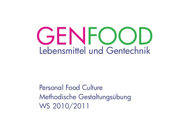 GENFOODLebensmittel und Gentechnik Personal Food Culture Methodische Gestaltungsübung WS 2010/2011