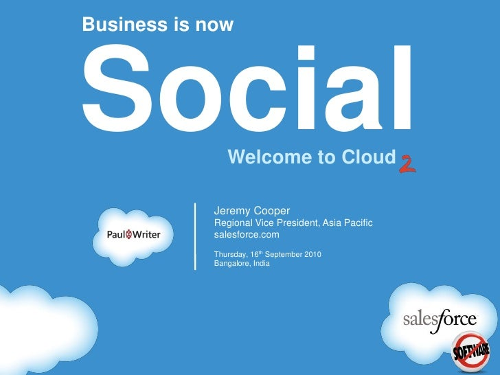 Business is now     Social          Welcome to Cloud               Jeremy Cooper              Regional Vice President, Asi...