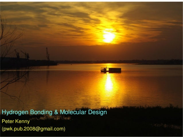 Hydrogen Bonding & Molecular Design Peter Kenny (pwk.pub.2008@gmail.com)