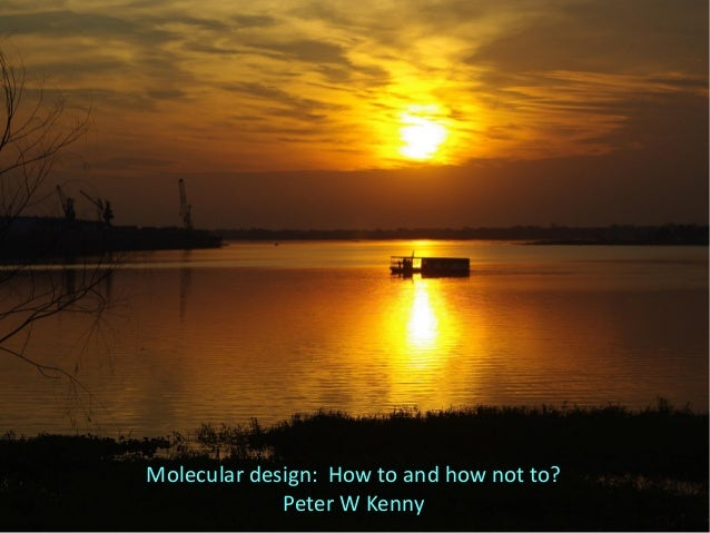 Molecular design: How to and how not to? Peter W Kenny