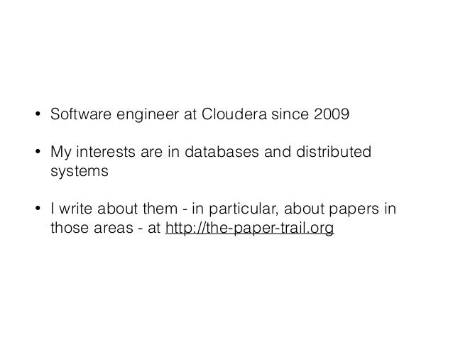 • Software engineer at Cloudera since 2009 • My interests are in databases and distributed systems • I write about them - ...