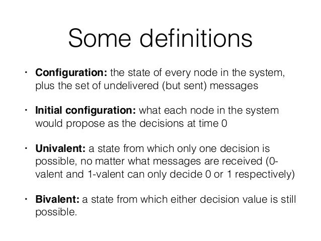 Some definitions • Configuration: the state of every node in the system, plus the set of undelivered (but sent) messages! • ...