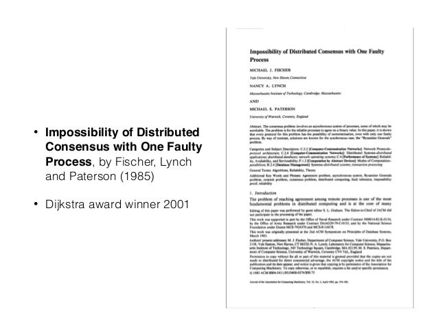 • Impossibility of Distributed Consensus with One Faulty Process, by Fischer, Lynch and Paterson (1985) • Dijkstra award w...