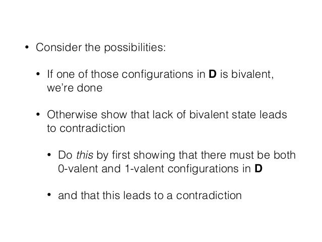 • Consider the possibilities: • If one of those configurations in D is bivalent, we're done • Otherwise show that lack of b...