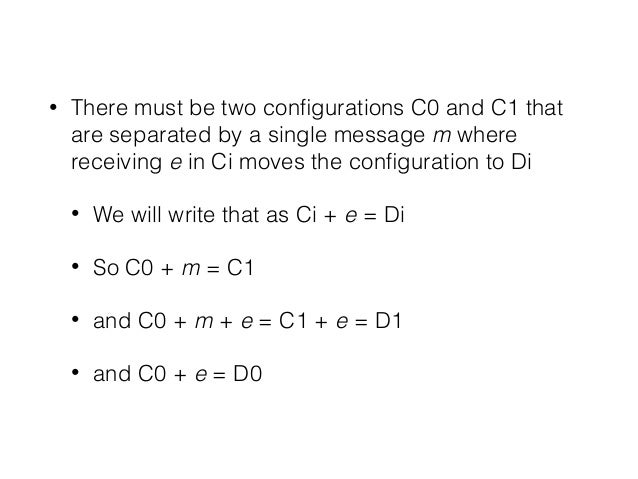 • There must be two configurations C0 and C1 that are separated by a single message m where receiving e in Ci moves the con...