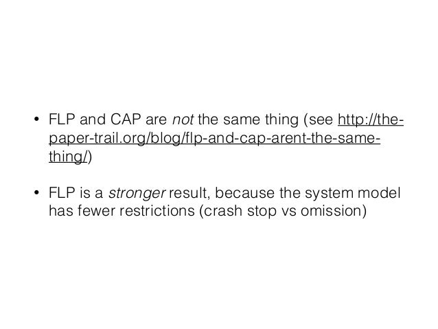 • FLP and CAP are not the same thing (see http://the- paper-trail.org/blog/flp-and-cap-arent-the-same- thing/) • FLP is a s...