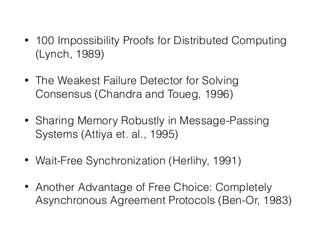 • 100 Impossibility Proofs for Distributed Computing (Lynch, 1989) • The Weakest Failure Detector for Solving Consensus (C...