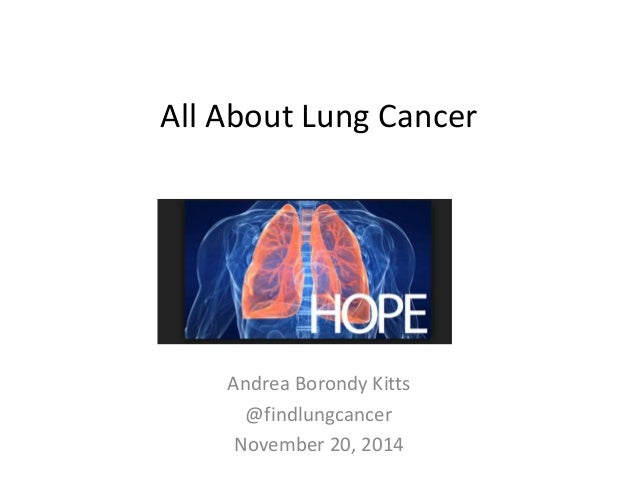 All About Lung Cancer  Andrea Borondy Kitts  @findlungcancer  November 20, 2014