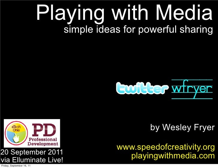 Playing with Media                             simple ideas for powerful sharing                                          ...