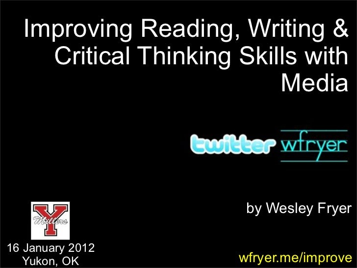 Improving Reading, Writing &    Critical Thinking Skills with                          Media                       by Wesl...