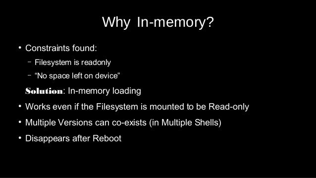 """Why In-memory? ● Constraints found: – Filesystem is readonly – """"No space left on device"""" Solution: In-memory loading ● Wor..."""