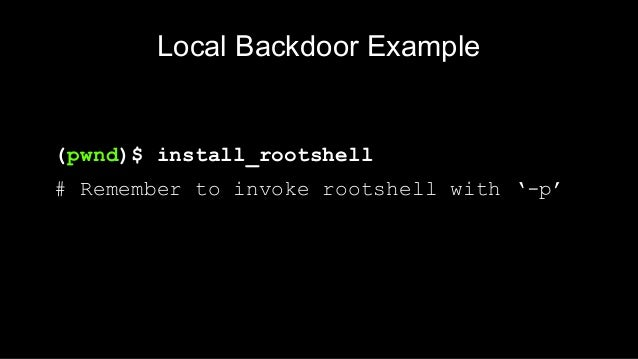 Remote Backdoor Example (pwnd)$ bindshell 1234 # Connect to host at 1234/tcp for rootshell
