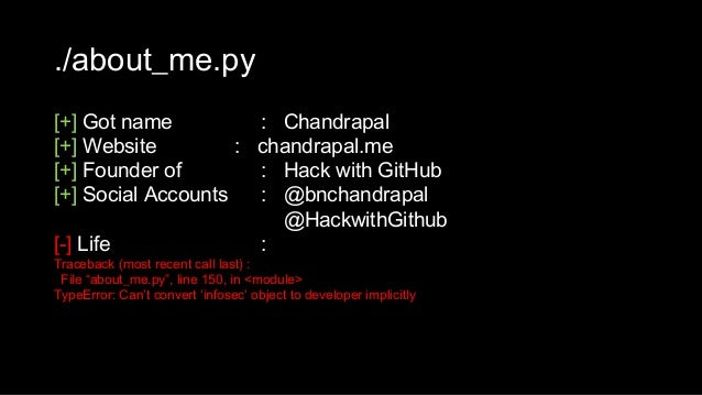 ./about_me.py [+] Got name : Chandrapal [+] Website : chandrapal.me [+] Founder of : Hack with GitHub [+] Social Accounts ...