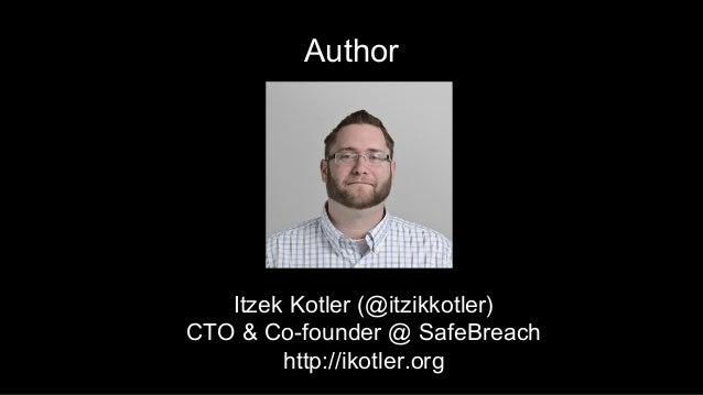 Author Itzek Kotler (@itzikkotler) CTO & Co-founder @ SafeBreach http://ikotler.org