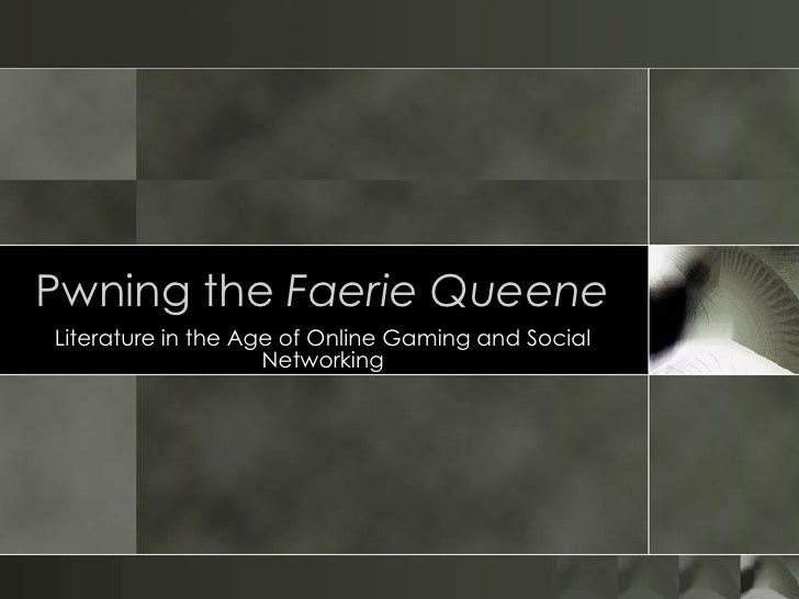 Pwning the Faerie Queene<br />Literature in the Age of Online Gaming and Social Networking<br />