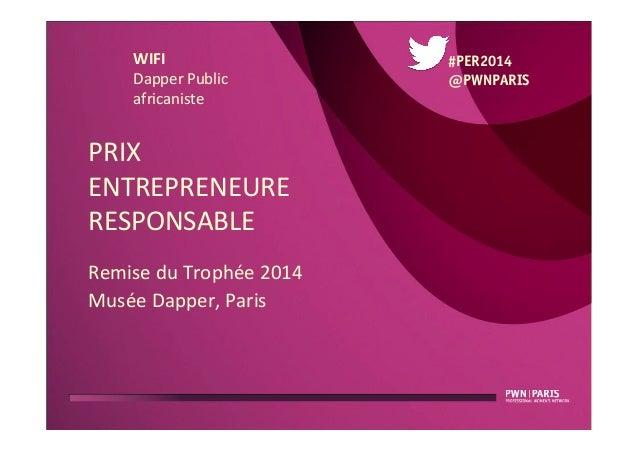 PRIX     ENTREPRENEURE   RESPONSABLE   Remise  du  Trophée  2014   Musée  Dapper,  Paris   #PER2014 ...