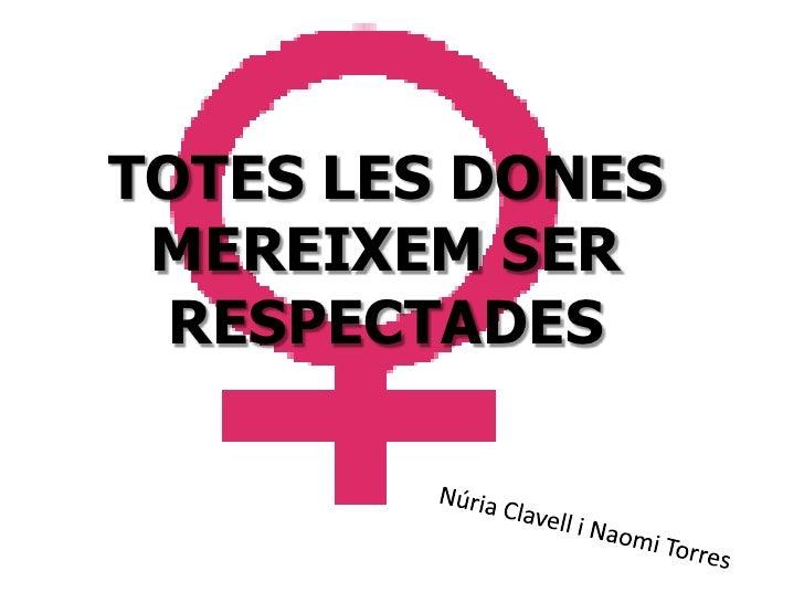 TOTES LES DONES MEREIXEM SER RESPECTADES