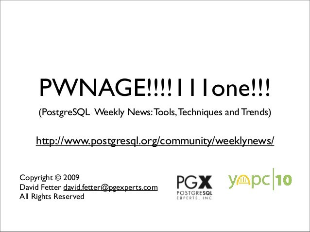 PWNAGE!!!!111one!!!     (PostgreSQL Weekly News: Tools, Techniques and Trends)    http://www.postgresql.org/community/week...