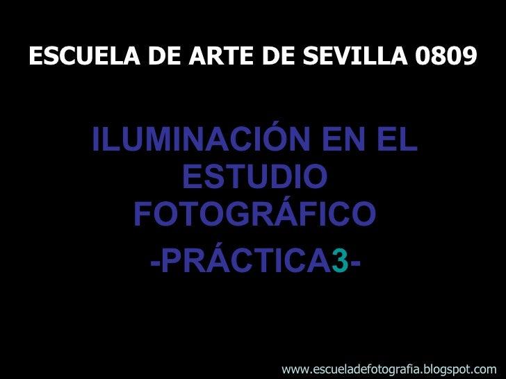 ESCUELA DE ARTE DE SEVILLA 0809 ILUMINACIÓN EN EL ESTUDIO FOTOGRÁFICO -PRÁCTICA 3 - www.escueladefotografia.blogspot.com