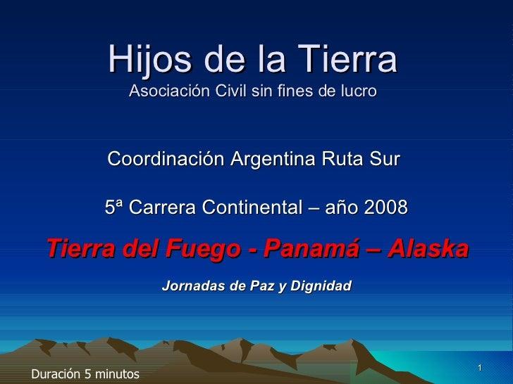 Hijos de la Tierra Asociación Civil sin fines de lucro Coordinación Argentina Ruta Sur  5ª Carrera Continental – año 2008 ...