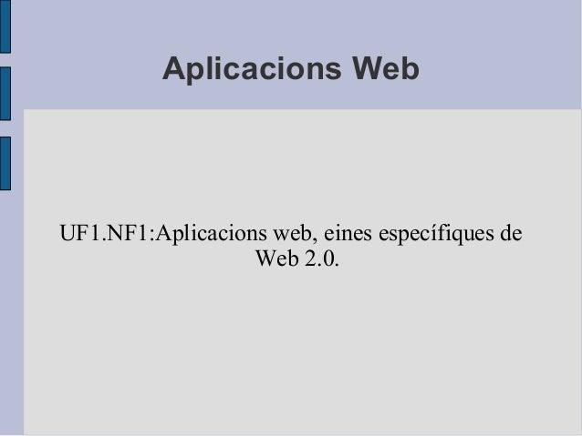 Aplicacions Web UF1.NF1:Aplicacions web, eines específiques de Web 2.0.
