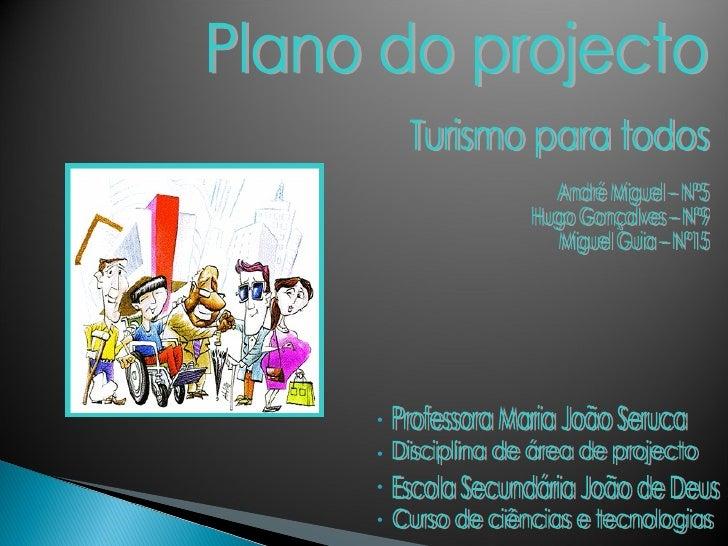 Plano do projecto Turismo para todos André Miguel – Nº5 Hugo Gonçalves – Nº9 Miguel Guia – Nº15 Curso de ciências e tecnol...