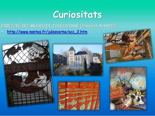 Curiositats DIRECCIÓ DEL MUSEU DE JULES VERNE (francès)- NANTES • http://www.nantes.fr/julesverne/acc_2.htm