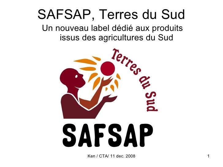SAFSAP, Terres du Sud <ul><li>Un nouveau label dédié aux produits issus des agricultures du Sud </li></ul>