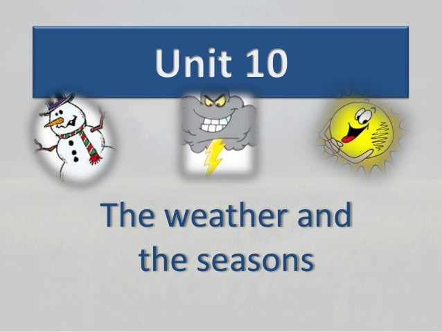The weather andthe seasons